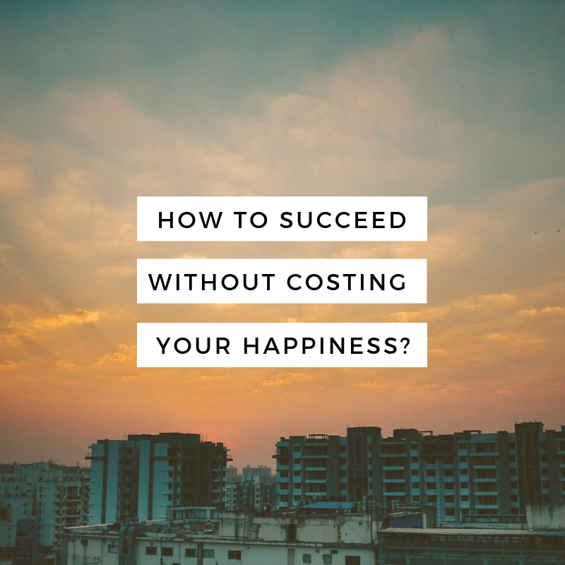 How To Succeed Without Costing Your Health, Sanity Or Love-Life