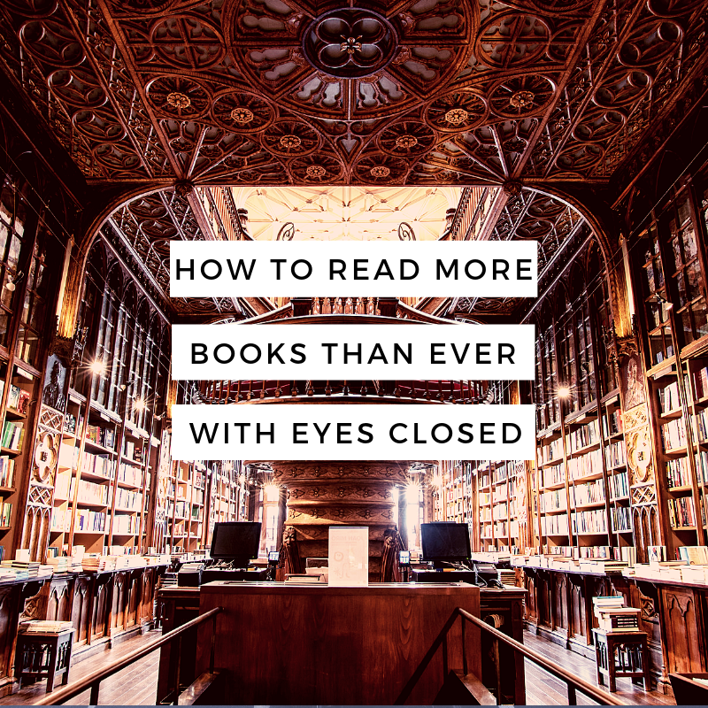 How To Read More Books Than Ever With Your Eyes Closed